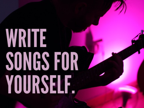 Write Songs For Yourself